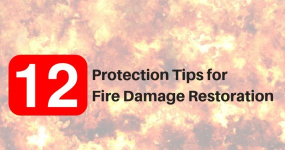 12 Protection Tips for Fire Damage Restoration